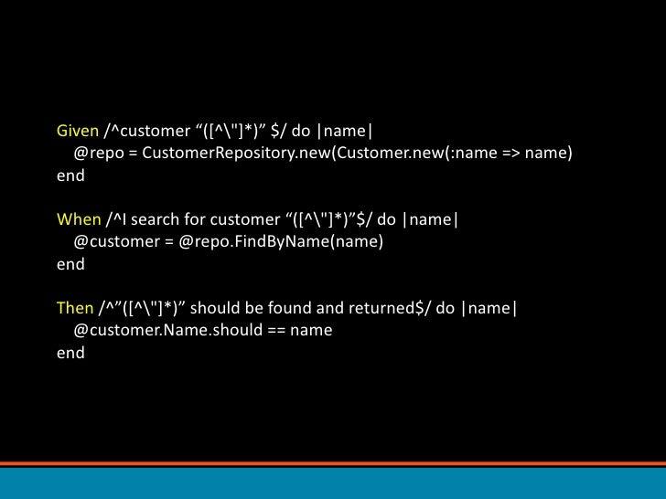 "Given /^customer ""([^""]*)"" $/ do |name|    @repo = CustomerRepository.new(Customer.new(:name => name)endWhen /^I s..."