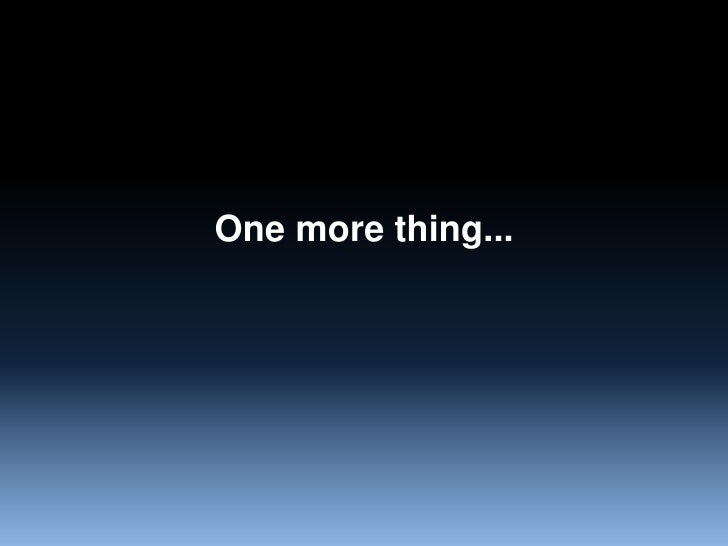One more thing...<br />