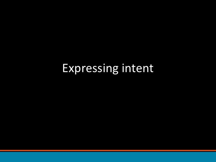 Expressing intent<br />