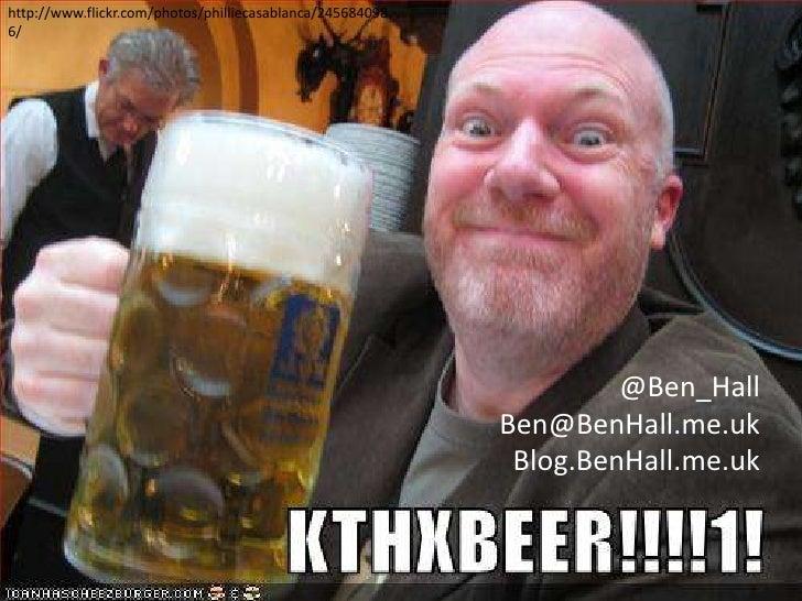 http://www.flickr.com/photos/philliecasablanca/2456840986/<br />@Ben_HallBen@BenHall.me.ukBlog.BenHall.me.uk<br />