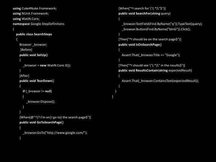 using Cuke4Nuke.Framework;<br />usingNUnit.Framework;<br />usingWatiN.Core;<br />namespaceGoogle.StepDefinitions<br />{<br...