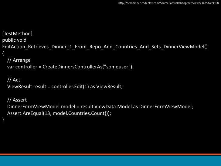 http://nerddinner.codeplex.com/SourceControl/changeset/view/23425#439968<br />[TestMethod]public void EditAction_Retrieves...