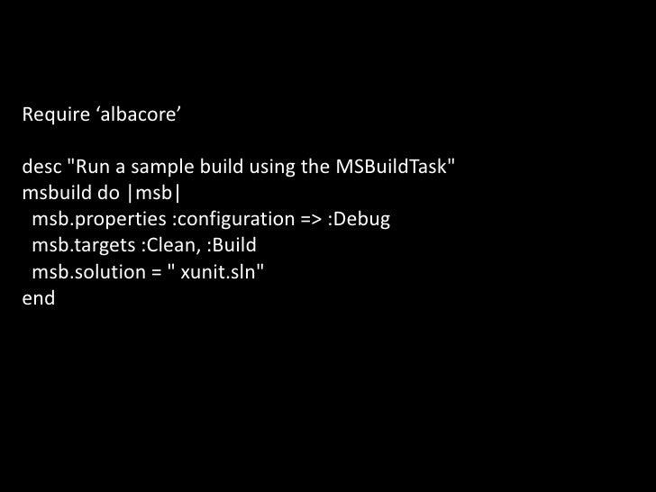 "Require 'albacore'desc ""Run a sample build using the MSBuildTask"" msbuild do |msb| msb.properties :configuration..."