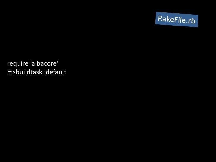 RakeFile.rb<br />require &apos;albacore' msbuildtask :default<br />