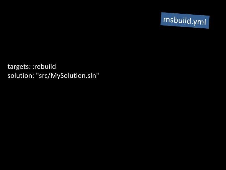 msbuild.yml<br />targets: :rebuild solution: &quot;src/MySolution.sln&quot;<br />