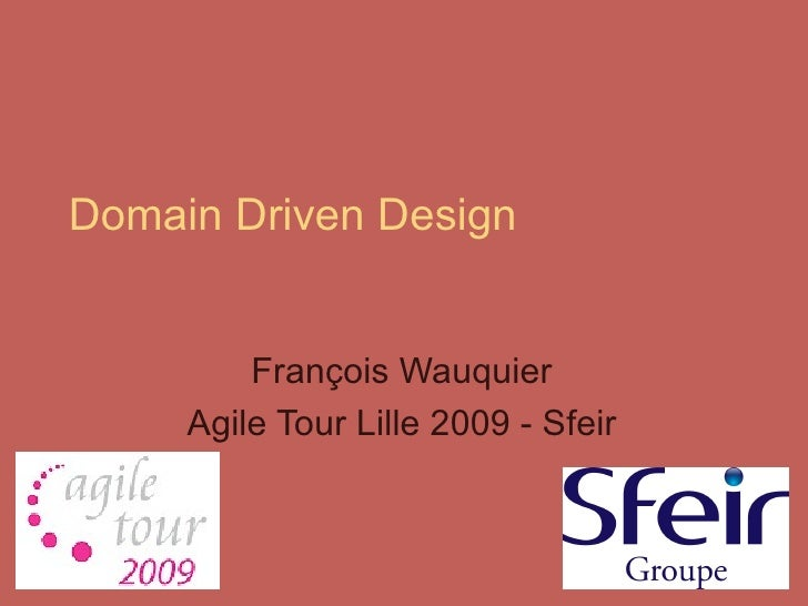 Domain Driven Design François Wauquier Agile Tour Lille 2009 - Sfeir