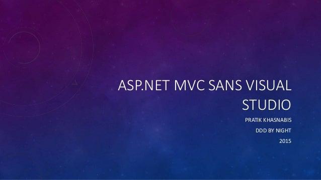 ASP.NET MVC SANS VISUAL STUDIO PRATIK KHASNABIS DDD BY NIGHT 2015