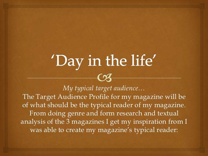 My typical target audience… The Target Audience Profile for my magazine will beof what should be the typical reader of my ...