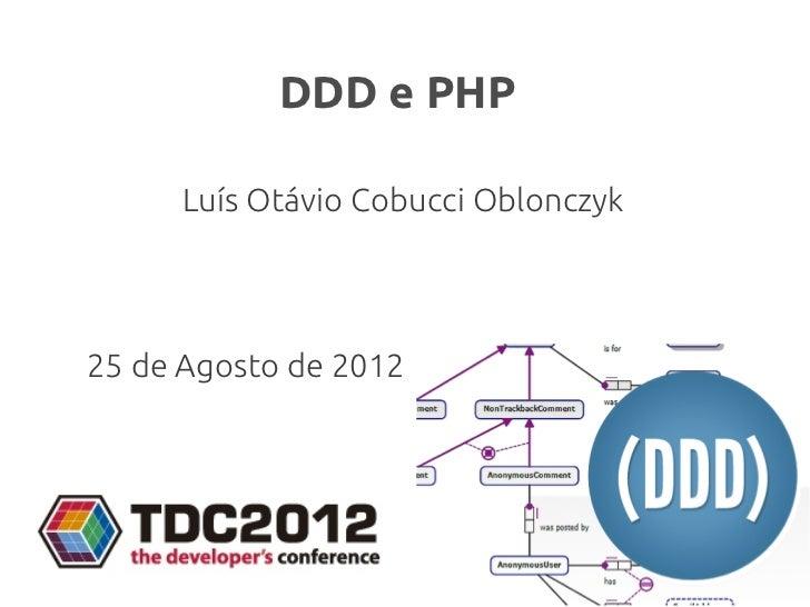 DDD e PHP      Luís Otávio Cobucci Oblonczyk25 de Agosto de 2012