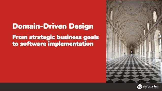Domain-Driven Design From strategic business goals to software implementation