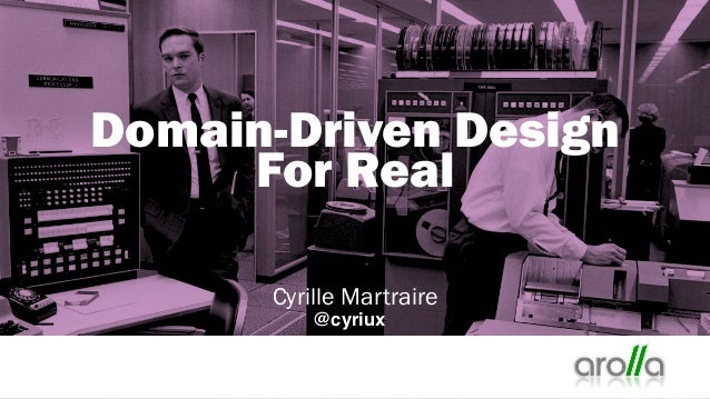 Domain-Driven Design For Real Cyrille Martraire @cyriux