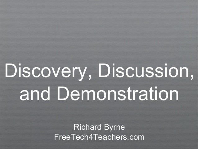 Discovery, Discussion, and Demonstration          Richard Byrne     FreeTech4Teachers.com