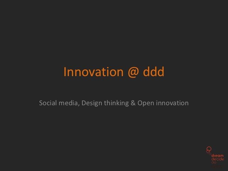 Innovation @ dddSocial media, Design thinking & Open innovation