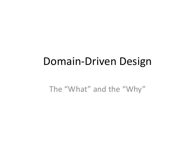 "Domain-Driven Design The ""What"" and the ""Why"""