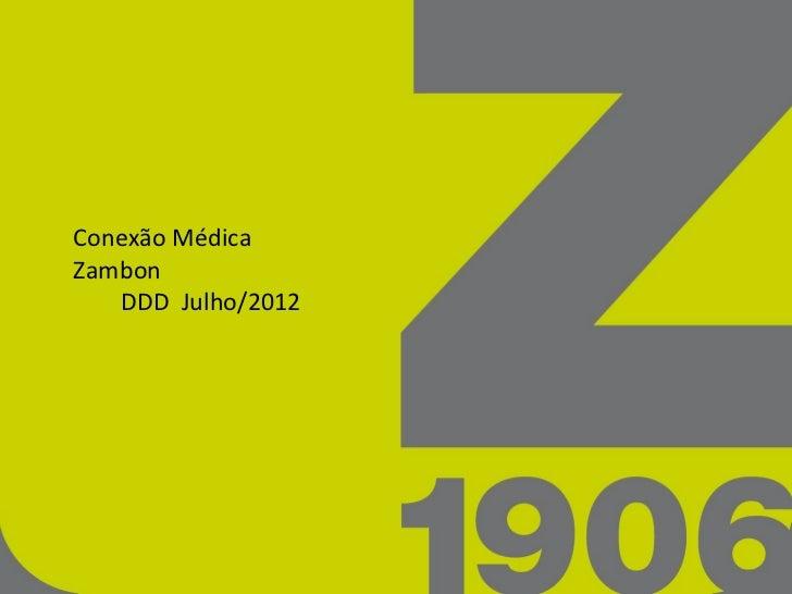 Conexão MédicaZambon   DDD Julho/2012
