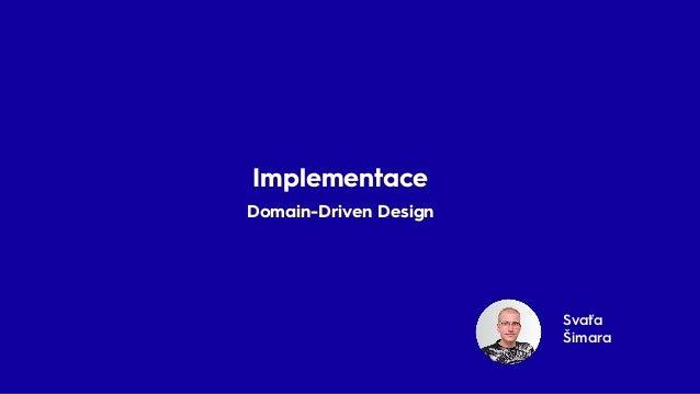 Svaťa Šimara Implementace Domain-Driven Design Implementace Domain-Driven Design