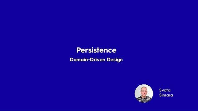 Svaťa Šimara Persistence Domain-Driven Design Persistence Domain-Driven Design