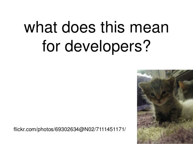 what does this mean     for developers?flickr.com/photos/69302634@N02/7111451171/