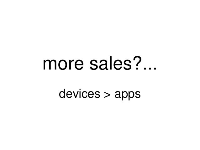 more sales?...  devices > apps