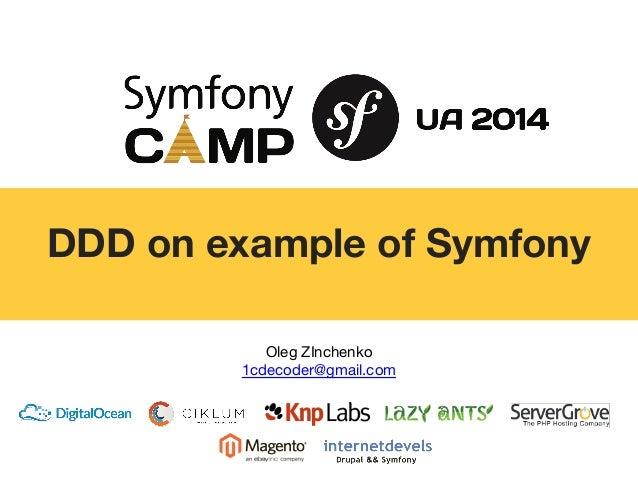 DDD on example of Symfony  Oleg ZInchenko  1cdecoder@gmail.com