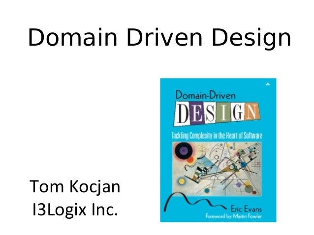 Domain Driven Design Tom Kocjan I3Logix Inc.