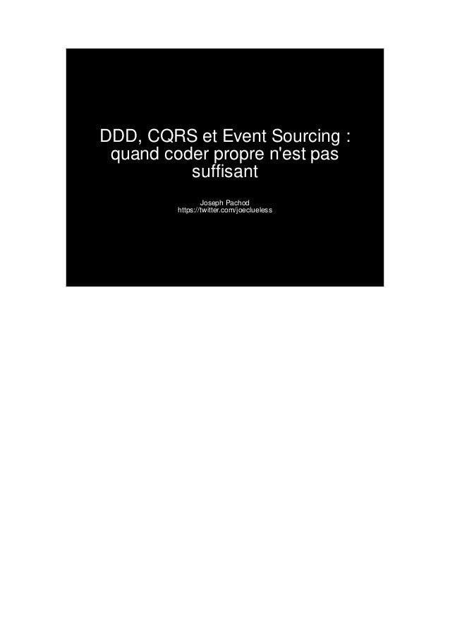 DDD, CQRSet Event Sourcing : quand coder propre n'est pas sufsant Joseph Pachod https://twitter.com/joeclueless