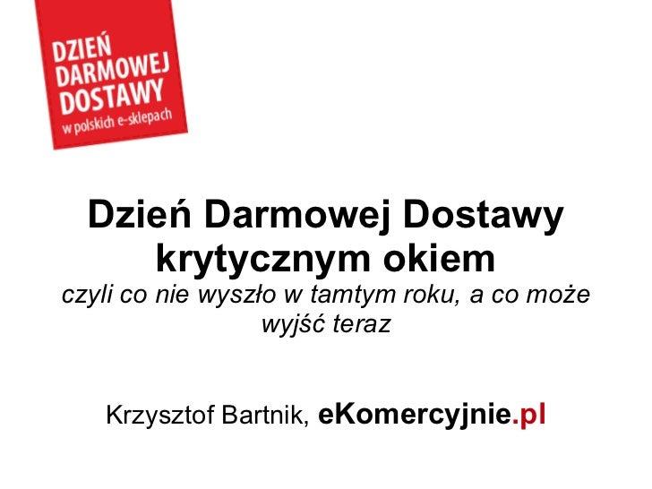 Dzień Darmowej Dostawy krytycznym okiem czyli co nie wyszło w tamtym roku, a co może wyjść teraz Krzysztof Bartnik,  eKome...
