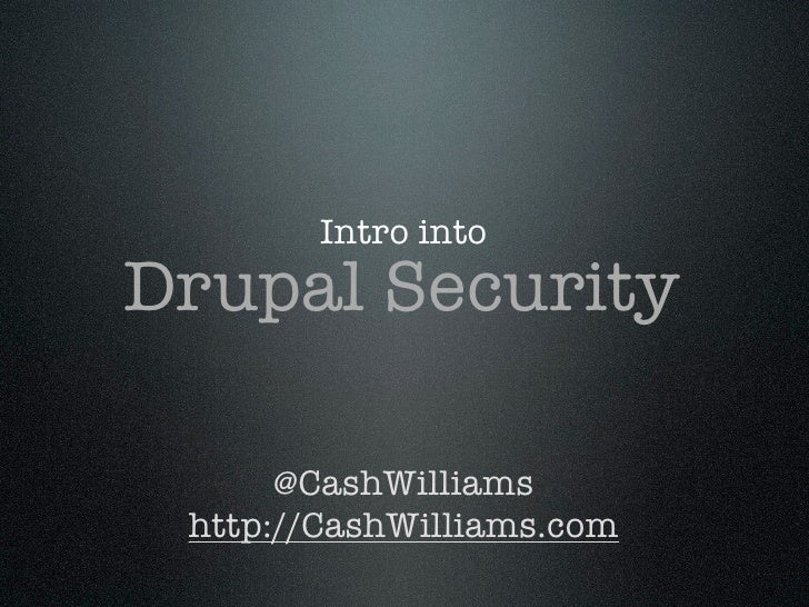 Intro intoDrupal Security      @CashWilliams http://CashWilliams.com