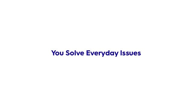 You Solve Everyday Issues