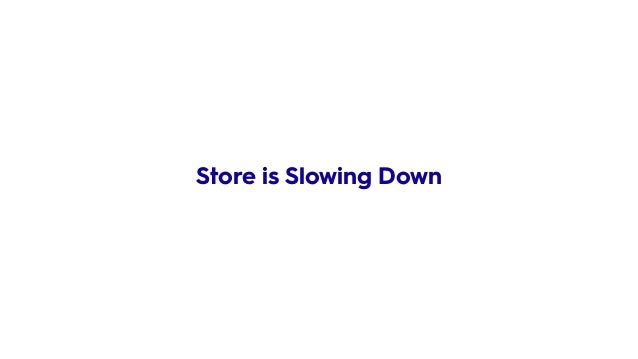 Store is Slowing Down