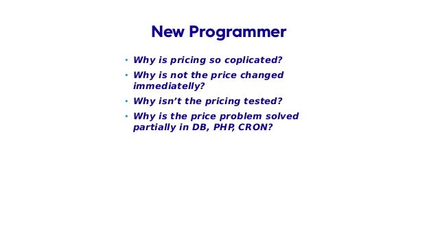 • Why is pricing so coplicated? • Why is not the price changed immediatelly? • Why isn't the pricing tested? • Why is the ...