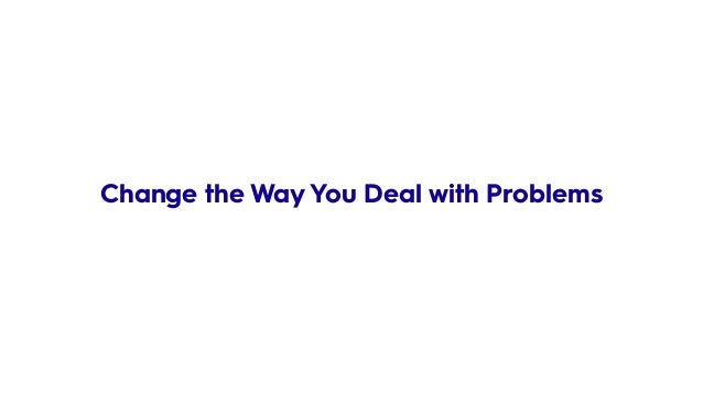 Change the Way You Deal with Problems