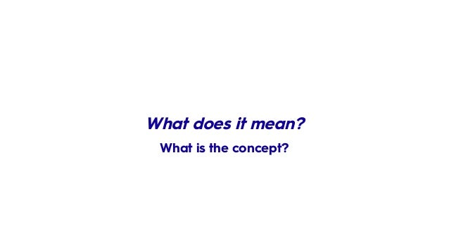 What does it mean? What is the concept?