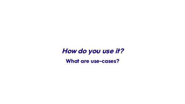 How do you use it? What are use-cases?