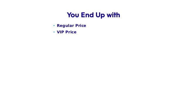 • Regular Price • VIP Price You End Up with