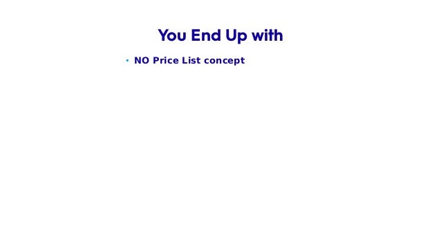 • NO Price List concept You End Up with