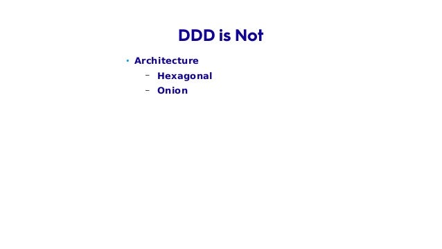 • Architecture – Hexagonal – Onion • CQRS DDD is Not