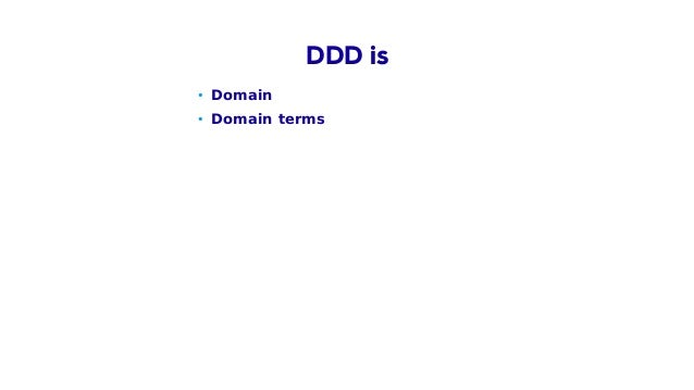 • Domain • Domain terms • Use Cases DDD is