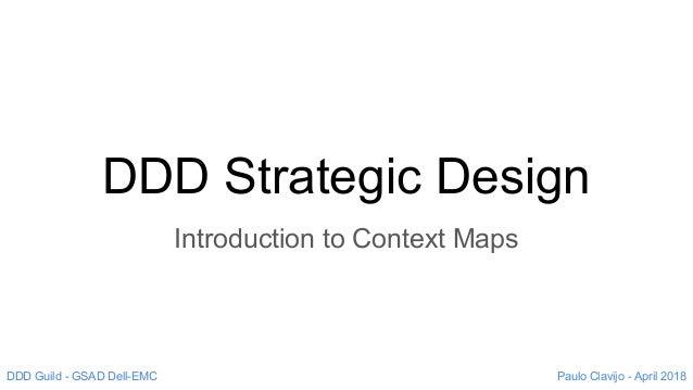 DDD Strategic Design Introduction to Context Maps Paulo Clavijo - April 2018DDD Guild - GSAD Dell-EMC