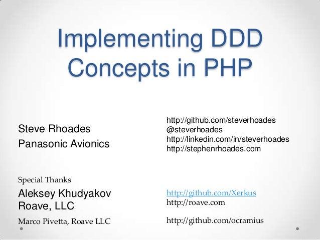 Implementing DDD Concepts in PHP Steve Rhoades Panasonic Avionics http://github.com/steverhoades @steverhoades http://link...
