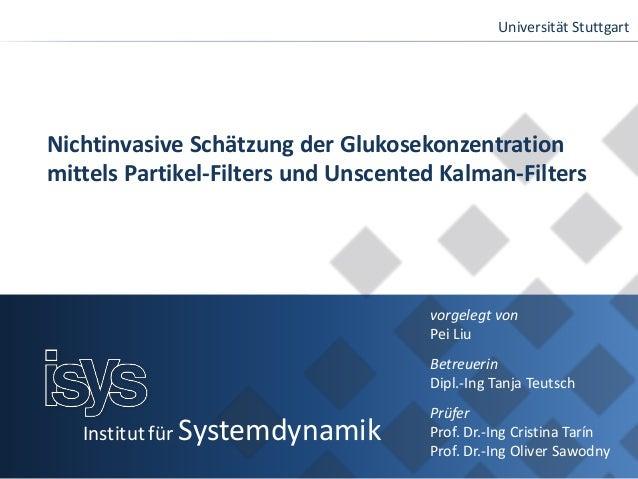 Universität Stuttgart Institut für Systemdynamik Nichtinvasive Schätzung der Glukosekonzentration mittels Partikel-Filters...