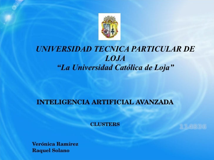 """UNIVERSIDAD TECNICA PARTICULAR DE LOJA """"La Universidad Católica de Loja"""" INTELIGENCIA ARTIFICIAL AVANZADA CLUSTERS Verónic..."""