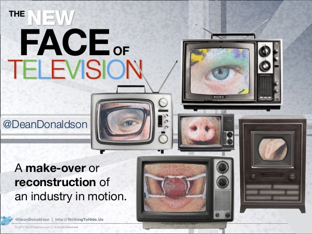1© 2013 DeanDonaldson.com | All Rights Reserved @DeanDonaldson | http://NothingToHide.Us THE NEW FACEOF TELEVISION A make-...