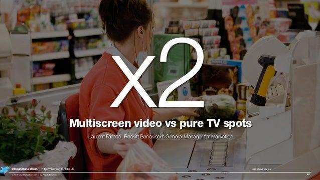 Sales Lift Doubles 90 x2Multiscreen video vs pure TV spots Laurent Faracci, Reckitt Benckiser's General Manager for Market...