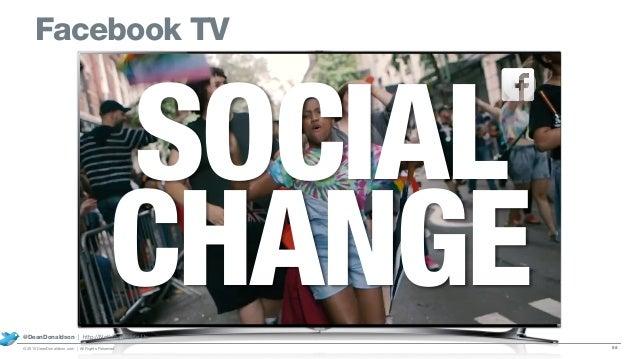 Facebook TV 58© 2015 DeanDonaldson.com | All Rights Reserved @DeanDonaldson | http://NothingToHide.Us SOCIAL CHANGE