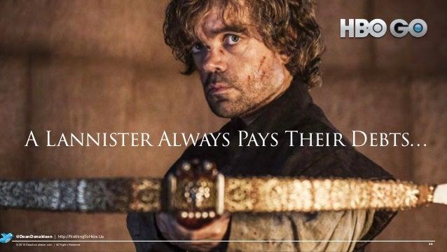 28© 2015 DeanDonaldson.com | All Rights Reserved @DeanDonaldson | http://NothingToHide.Us A Lannister Always Pays Their De...