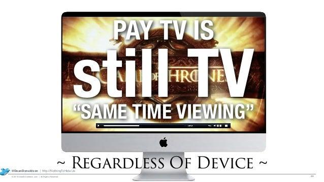 "39© 2015 DeanDonaldson.com | All Rights Reserved @DeanDonaldson | http://NothingToHide.Us still TV PAY TV IS ""SAME TIME VI..."