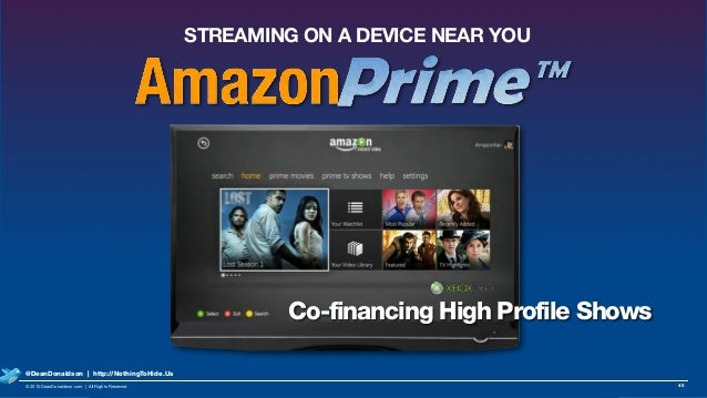 S STREAMING ON A DEVICE NEAR YOU Co-financing High Profile Shows 45© 2015 DeanDonaldson.com | All Rights Reserved @DeanDon...