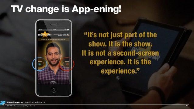 "TV change is App-ening! 60© 2015 DeanDonaldson.com | All Rights Reserved @DeanDonaldson | http://NothingToHide.Us ""It's no..."