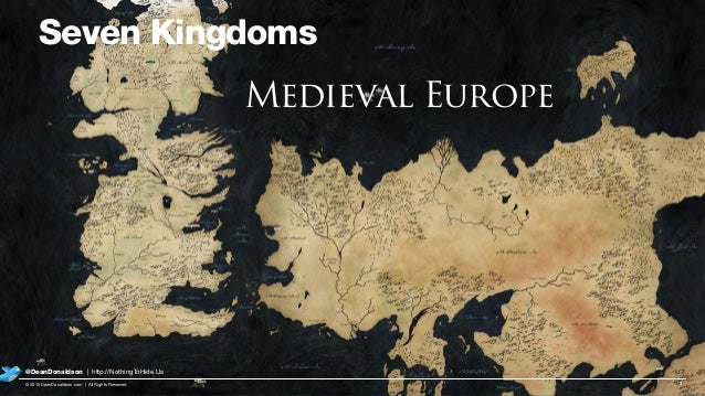 Seven Kingdoms 7© 2015 DeanDonaldson.com | All Rights Reserved @DeanDonaldson | http://NothingToHide.Us Medieval Europe